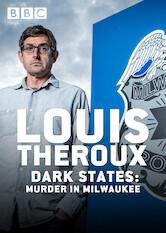 Search netflix Louis Theroux: Dark States - Murder in Milwaukee