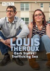 Search netflix Louis Theroux: Dark States - Trafficking Sex