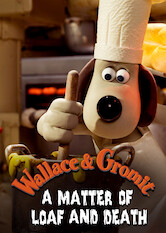 Search netflix Wallace and Gromit: A Matter of Loaf and Death